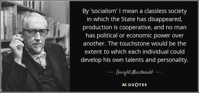 quote-by-socialism-i-mean-a-classless-society-in-which-the-state-has-disappeared-production-dwight-macdonald-110-23-61